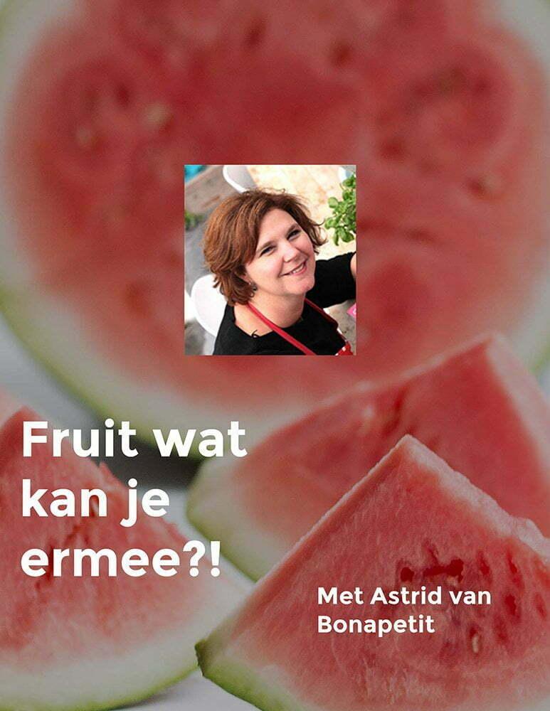 Fruit wat kan je ermee?! met Astrid van Bonapetit